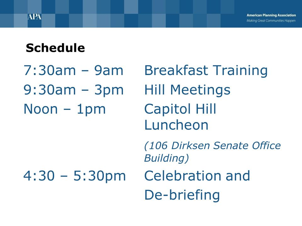 Social Media  #plannersonthehill  Tweet about meeting using Representatives' twitter handle  Post and tag on Facebook  Leverage chapter or division outlets  Photos  APA suggested issue posts  Engage people and groups back home