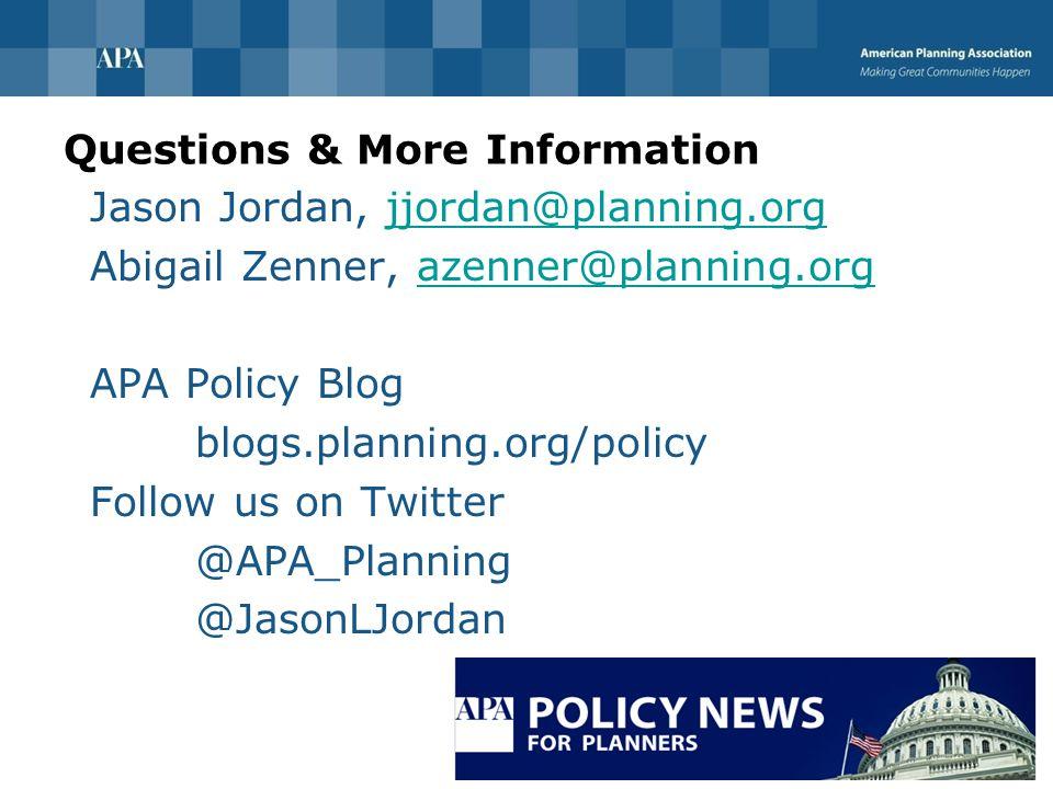 Questions & More Information Jason Jordan, jjordan@planning.orgjjordan@planning.org Abigail Zenner, azenner@planning.orgazenner@planning.org APA Policy Blog blogs.planning.org/policy Follow us on Twitter @APA_Planning @JasonLJordan