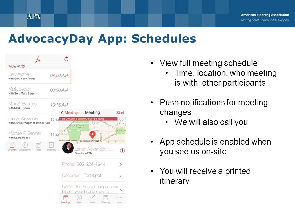 AdvocacyDay App: Day-of Features Map to meetings GPS routing Take notes about meetings View talking points View leave-behinds Email directly to staff Feedback surveys Post to Twitter and Facebook Chat with other advocates