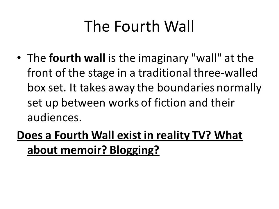 The Fourth Wall The fourth wall is the imaginary wall at the front of the stage in a traditional three-walled box set.