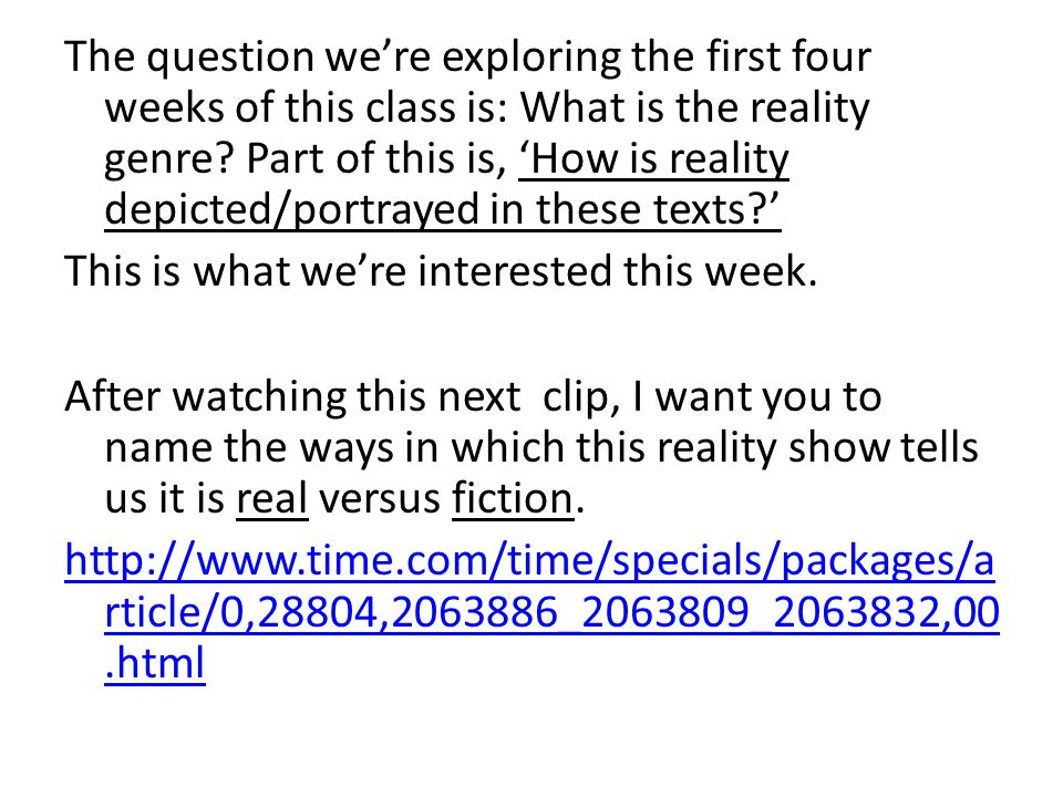 The question we're exploring the first four weeks of this class is: What is the reality genre.