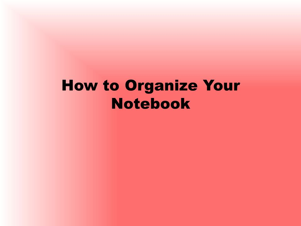 How to Organize Your Notebook