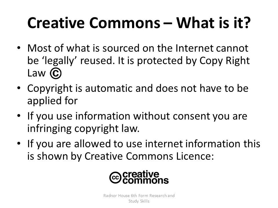 Creative Commons – What is it. Most of what is sourced on the Internet cannot be 'legally' reused.
