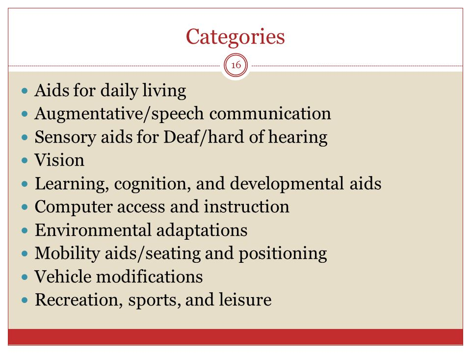 Categories Aids for daily living Augmentative/speech communication Sensory aids for Deaf/hard of hearing Vision Learning, cognition, and developmental