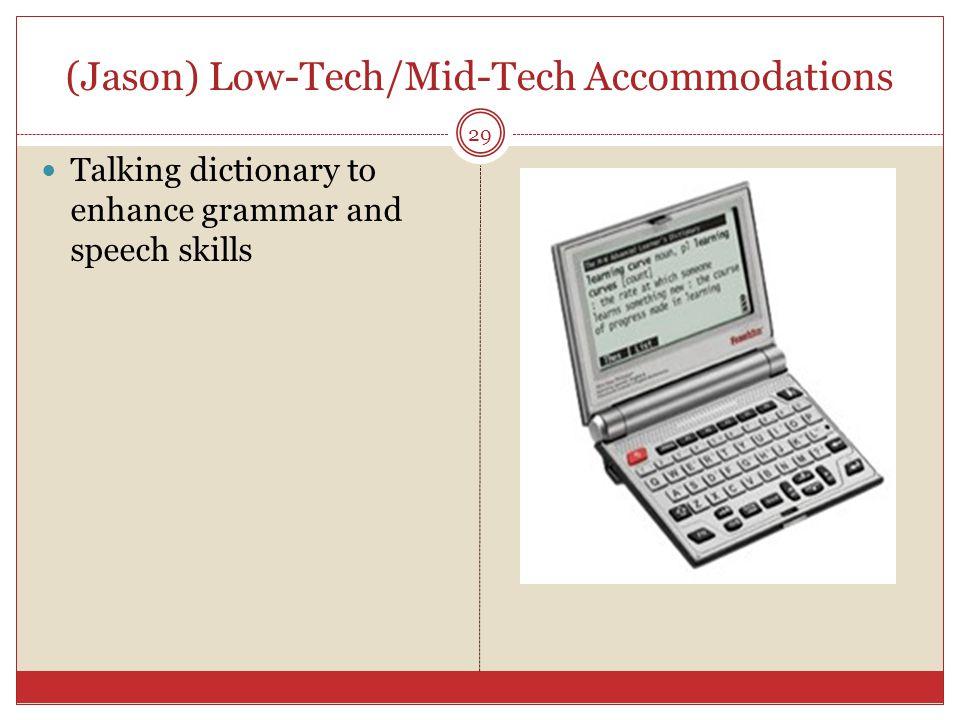 (Jason) Low-Tech/Mid-Tech Accommodations Talking dictionary to enhance grammar and speech skills 29