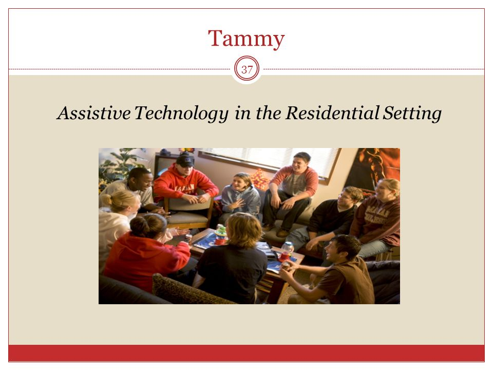 Tammy Assistive Technology in the Residential Setting 37