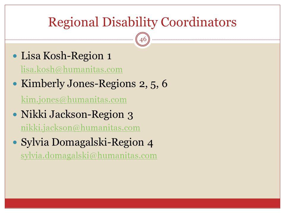 Regional Disability Coordinators Lisa Kosh-Region 1 lisa.kosh@humanitas.com Kimberly Jones-Regions 2, 5, 6 kim.jones@humanitas.com Nikki Jackson-Region 3 nikki.jackson@humanitas.com Sylvia Domagalski-Region 4 sylvia.domagalski@humanitas.com 46