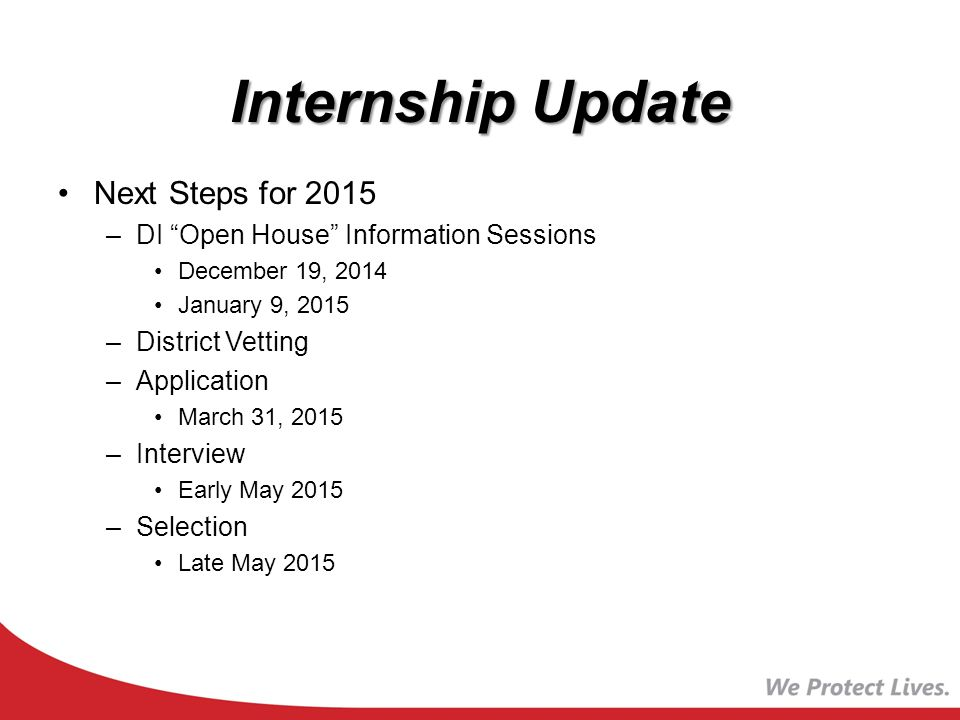Internship Update Next Steps for 2015 –DI Open House Information Sessions December 19, 2014 January 9, 2015 –District Vetting –Application March 31, 2015 –Interview Early May 2015 –Selection Late May 2015
