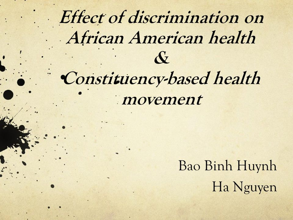 Effect of discrimination on African American health & Constituency-based health movement Bao Binh Huynh Ha Nguyen