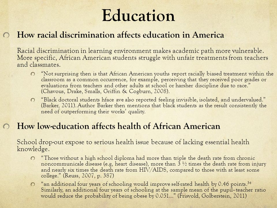 Education How racial discrimination affects education in America Racial discrimination in learning environment makes academic path more vulnerable. Mo