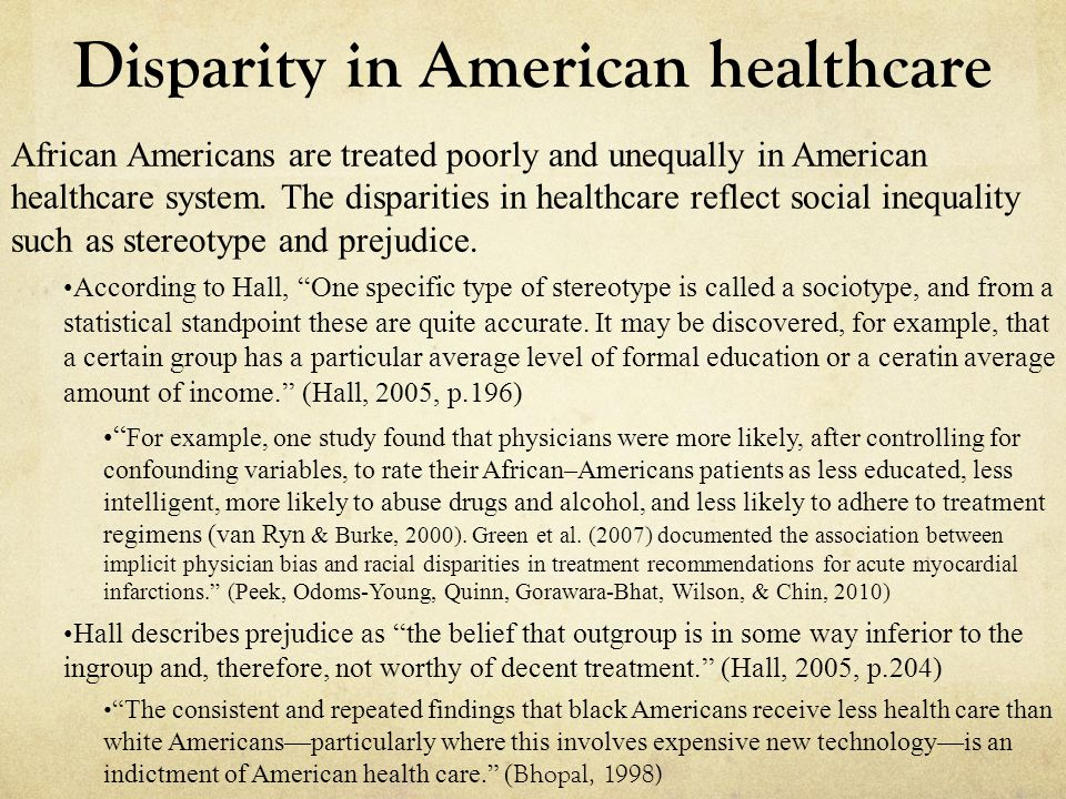Disparity in American healthcare African Americans are treated poorly and unequally in American healthcare system.