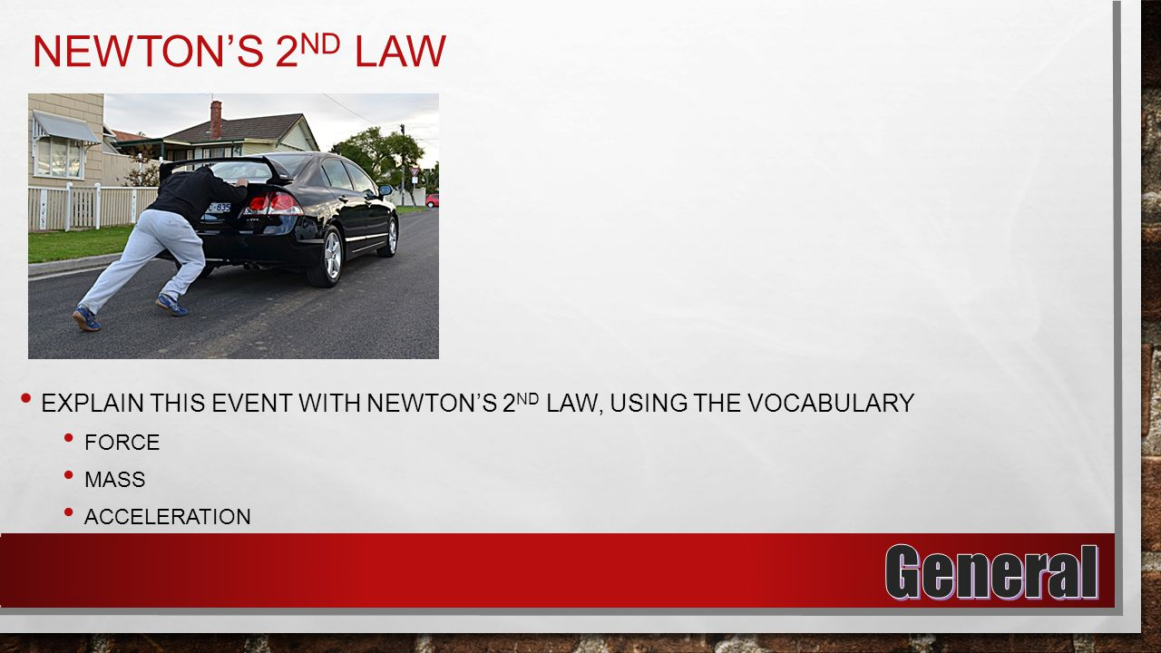 NEWTON'S 2 ND LAW EXPLAIN THIS EVENT WITH NEWTON'S 2 ND LAW, USING THE VOCABULARY FORCE MASS ACCELERATION
