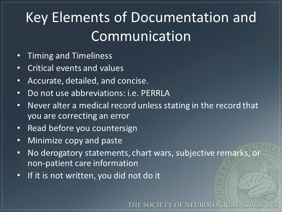 Key Elements of Documentation and Communication Timing and Timeliness Critical events and values Accurate, detailed, and concise. Do not use abbreviat