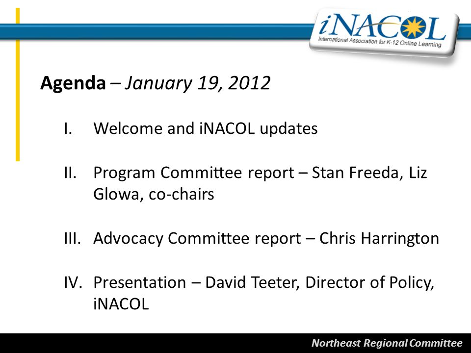 Northeast Regional Committee iNACOL UPDATES – Rob Darrow, iNACOL VSS 2012: October 21-24, 2012 in New Orleans.