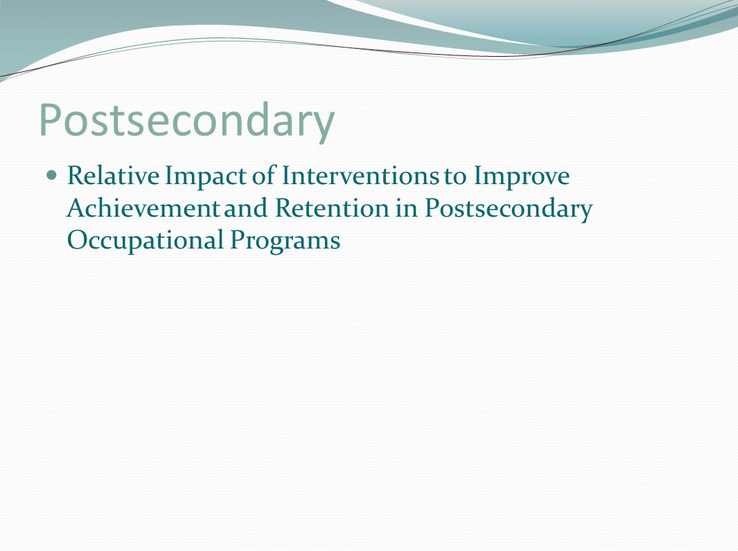 Postsecondary Relative Impact of Interventions to Improve Achievement and Retention in Postsecondary Occupational Programs