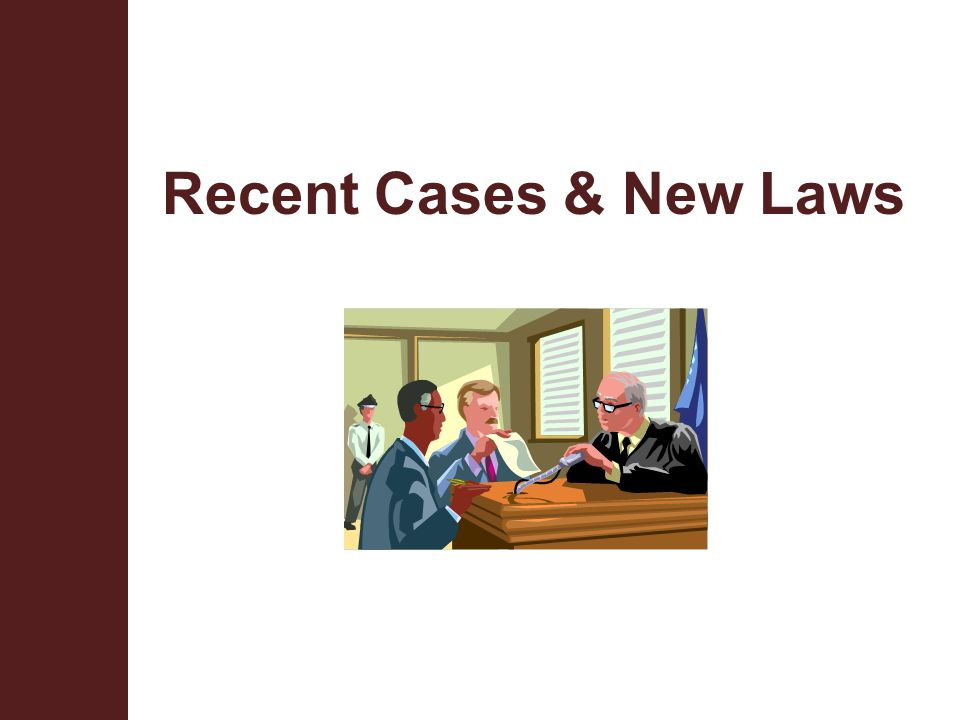 Recent Cases & New Laws