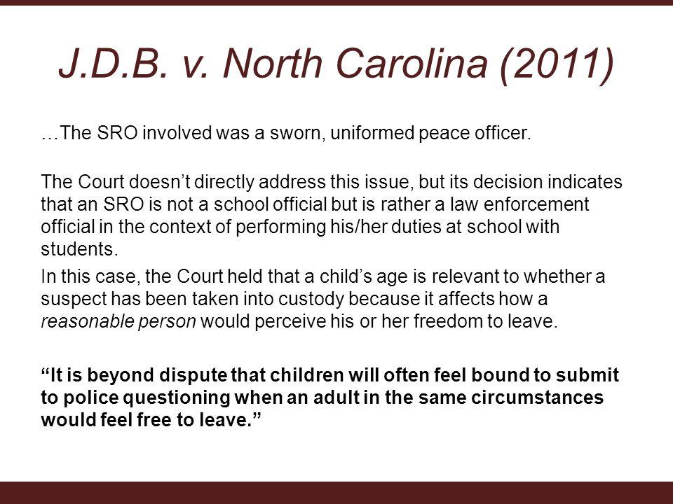 J.D.B. v. North Carolina (2011) …The SRO involved was a sworn, uniformed peace officer.