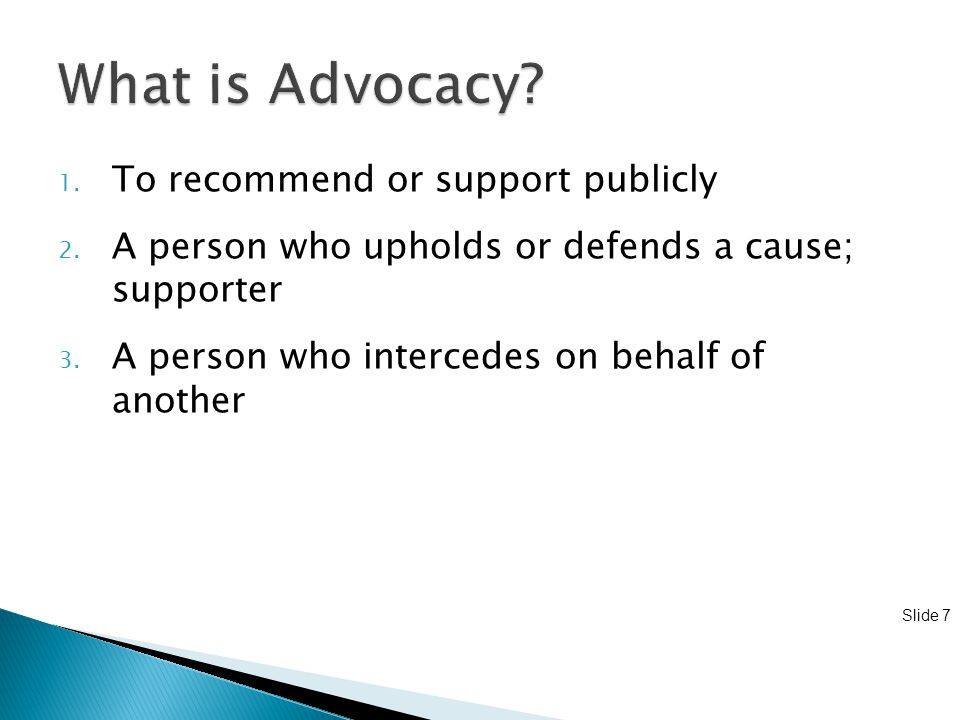 Slide 8 1.Lobbying v. Advocacy 2. You don't need to be in DC to be an effective advocate 3.