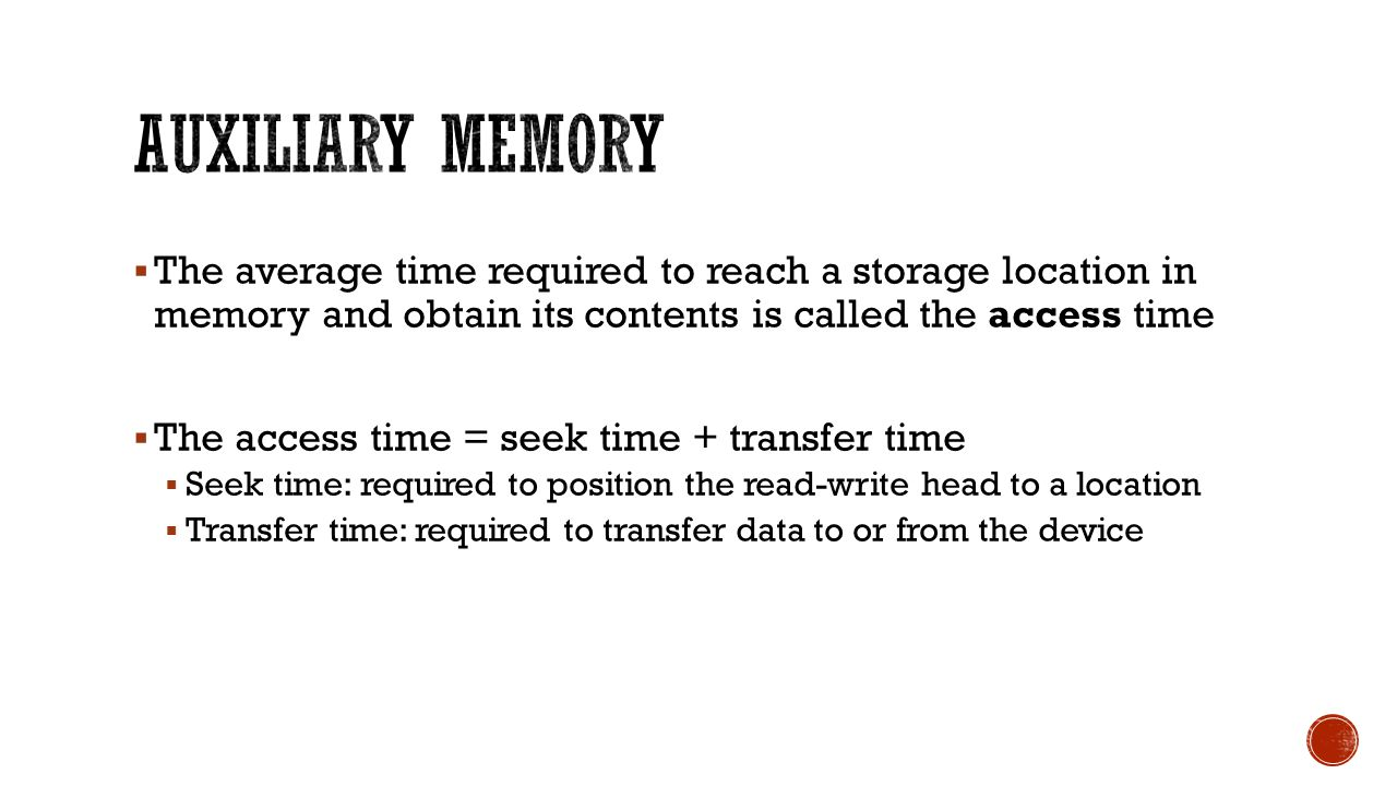  The average time required to reach a storage location in memory and obtain its contents is called the access time  The access time = seek time + tr