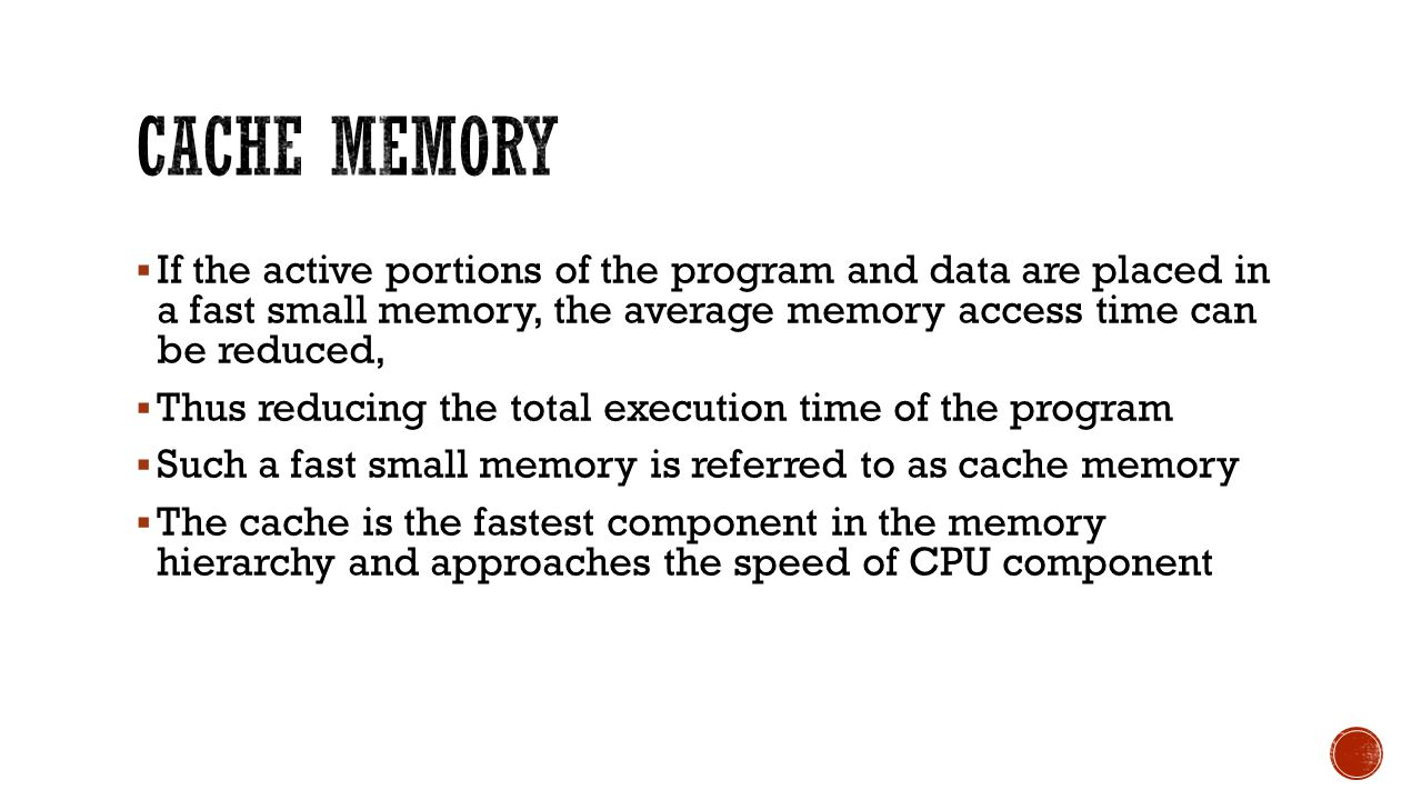  If the active portions of the program and data are placed in a fast small memory, the average memory access time can be reduced,  Thus reducing the