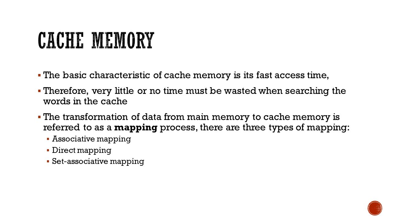  The basic characteristic of cache memory is its fast access time,  Therefore, very little or no time must be wasted when searching the words in the