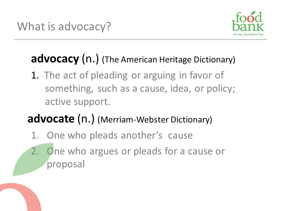 advocacy (n.) (The American Heritage Dictionary) 1. The act of pleading or arguing in favor of something, such as a cause, idea, or policy; active sup