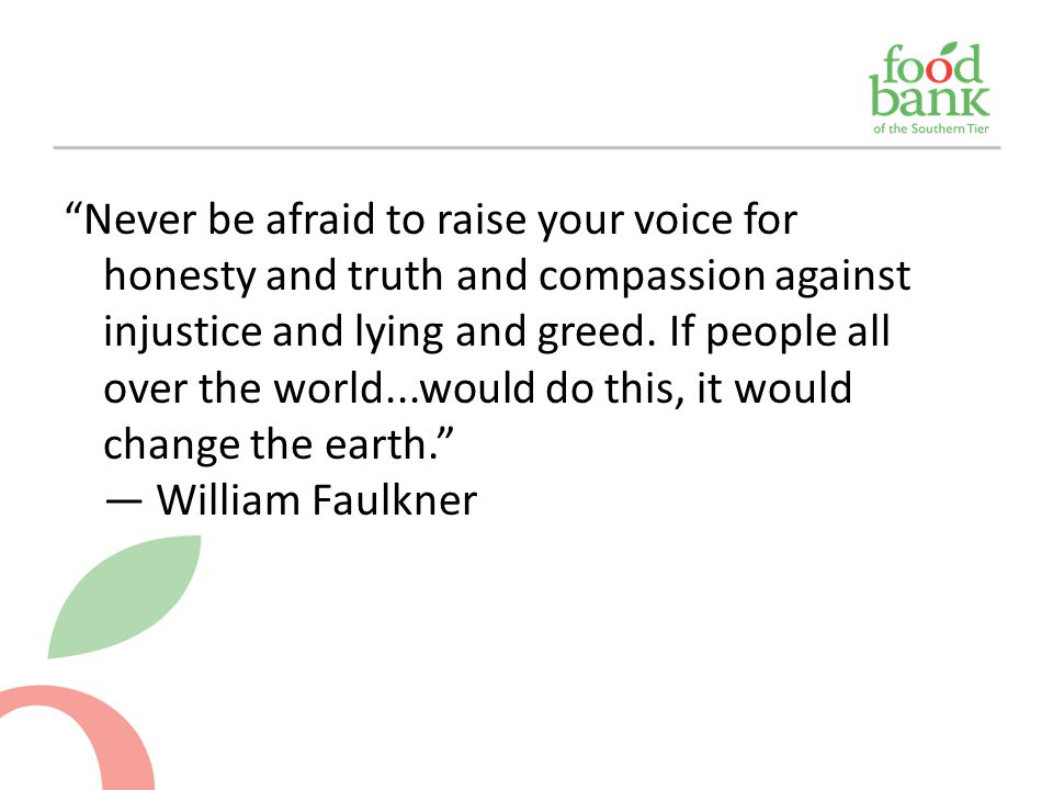"""""""Never be afraid to raise your voice for honesty and truth and compassion against injustice and lying and greed. If people all over the world...would"""