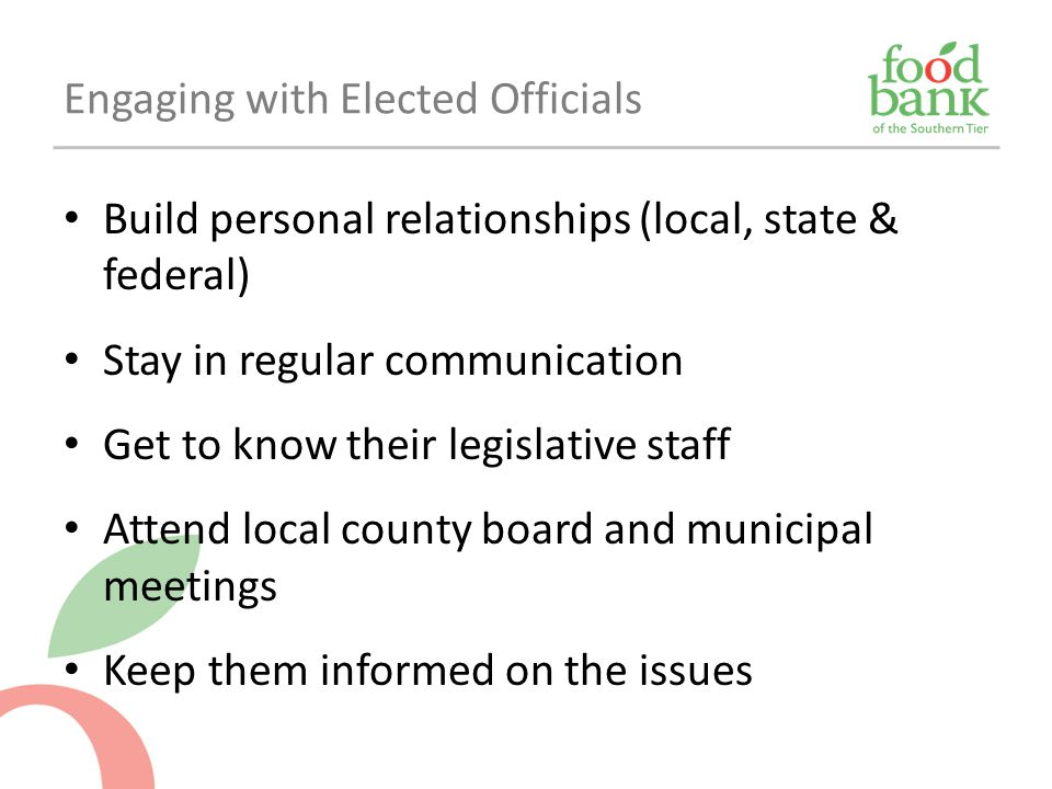 Build personal relationships (local, state & federal) Stay in regular communication Get to know their legislative staff Attend local county board and