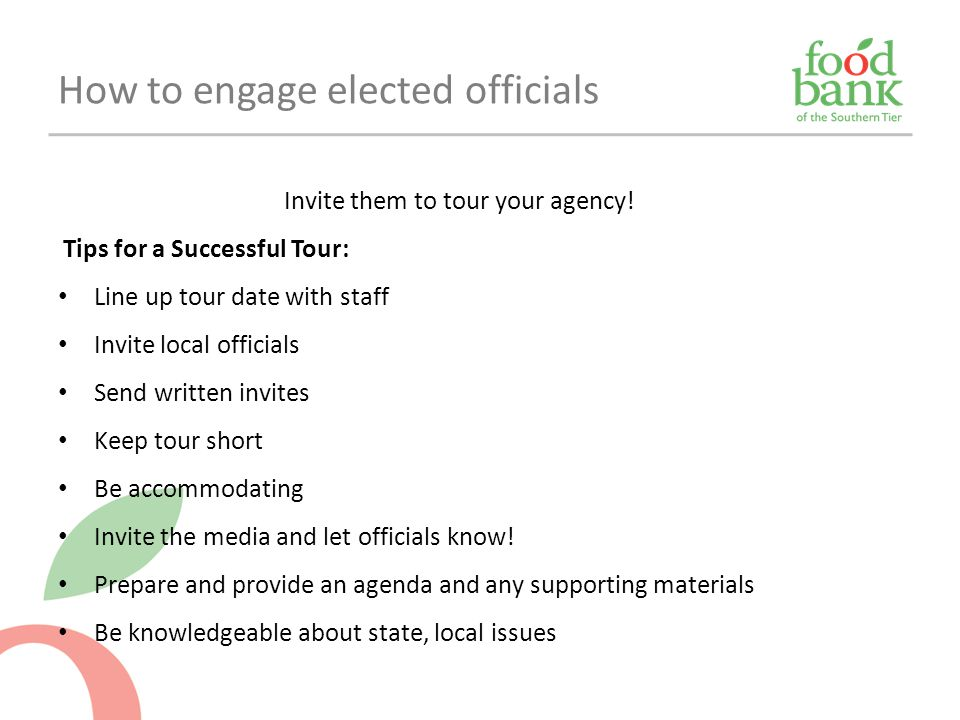 Invite them to tour your agency! Tips for a Successful Tour: Line up tour date with staff Invite local officials Send written invites Keep tour short