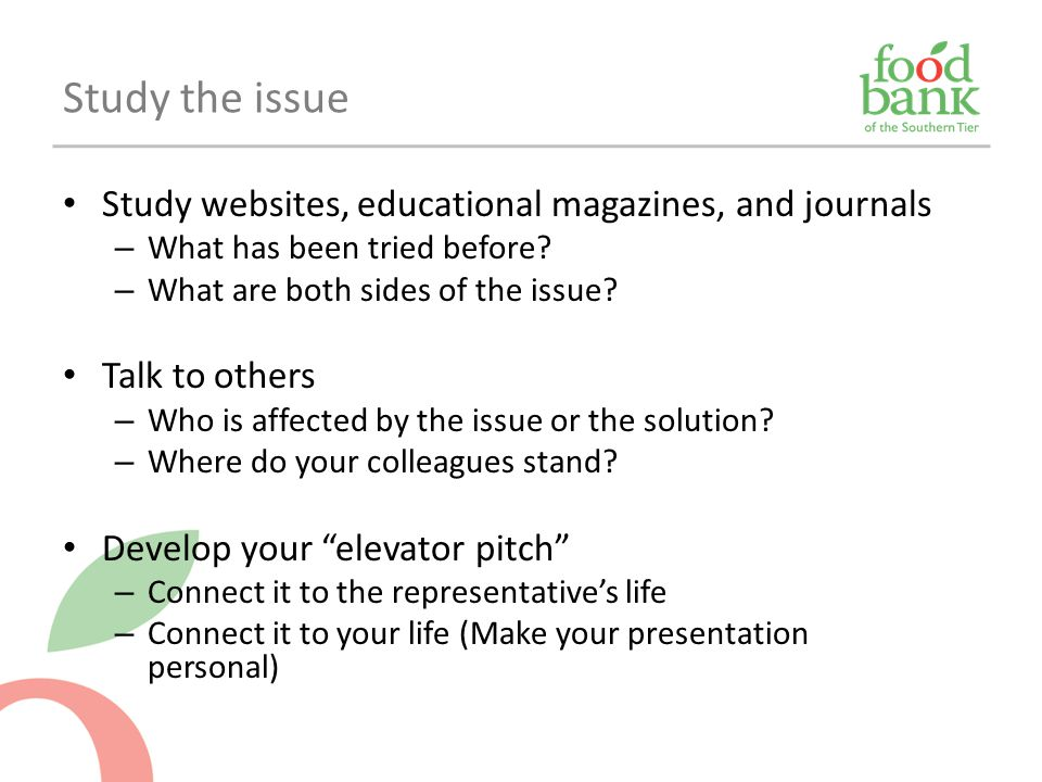 Study websites, educational magazines, and journals – What has been tried before? – What are both sides of the issue? Talk to others – Who is affected