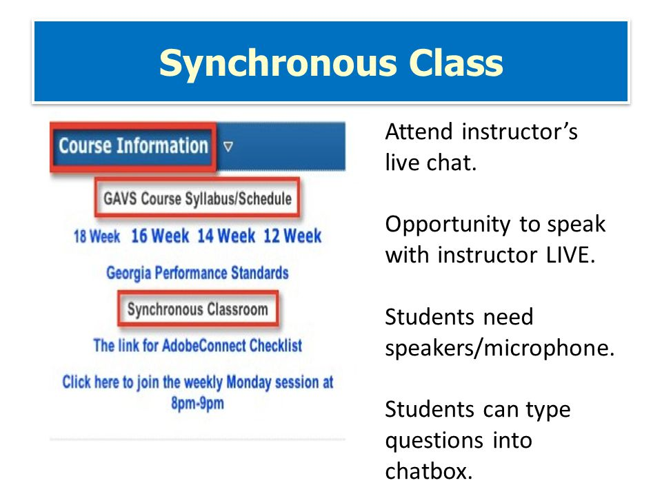 Synchronous Class Attend instructor's live chat. Opportunity to speak with instructor LIVE.