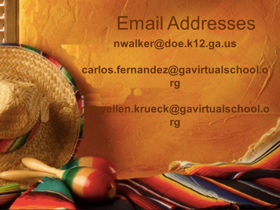 nwalker@doe.k12.ga.us carlos.fernandez@gavirtualschool.o rg maryellen.krueck@gavirtualschool.o rg Email Addresses