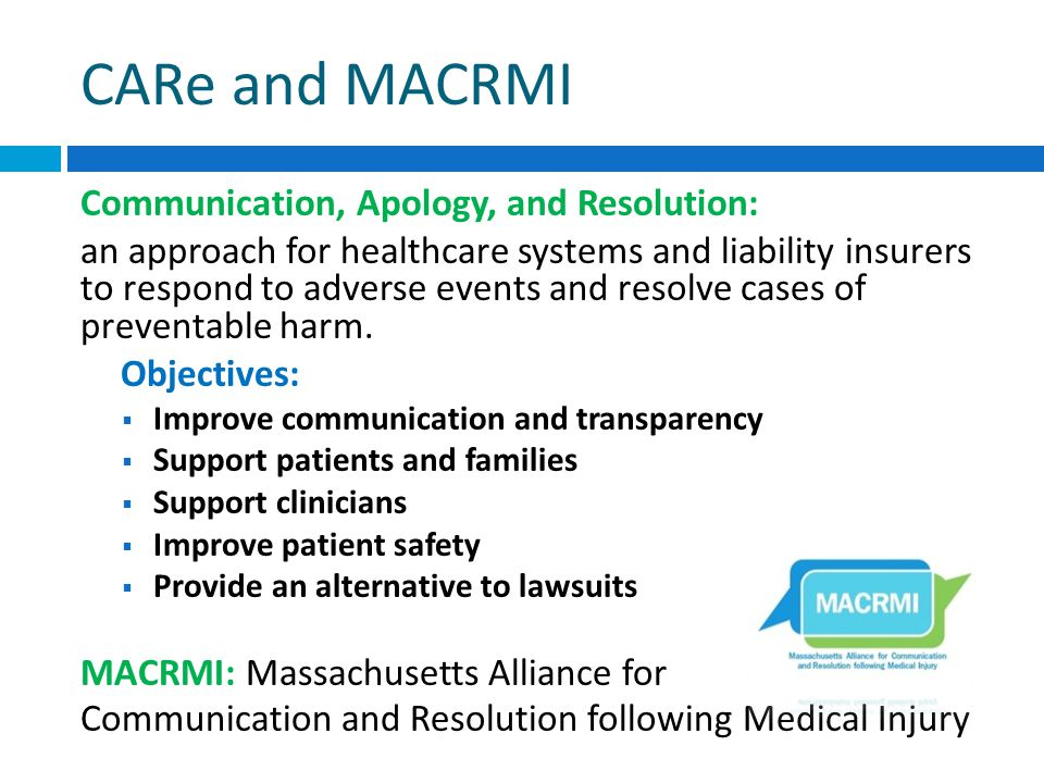 CARe and MACRMI Communication, Apology, and Resolution: an approach for healthcare systems and liability insurers to respond to adverse events and resolve cases of preventable harm.