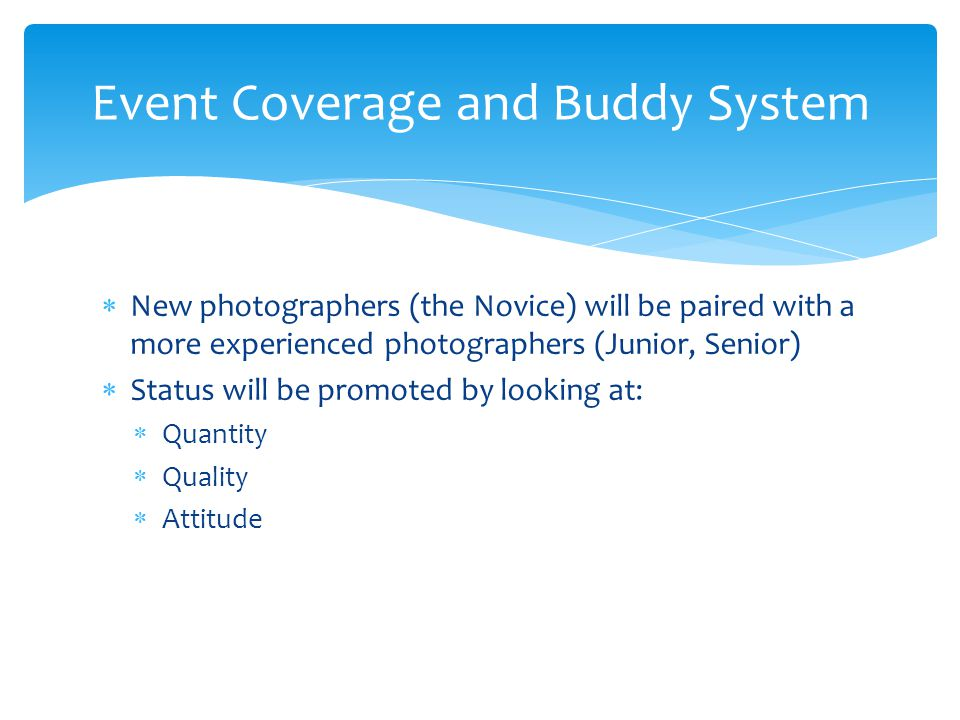  New photographers (the Novice) will be paired with a more experienced photographers (Junior, Senior)  Status will be promoted by looking at:  Quan