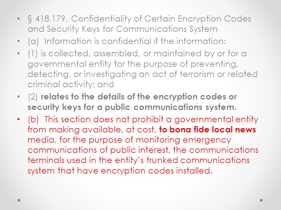 § 418.179. Confidentiality of Certain Encryption Codes and Security Keys for Communications System (a) Information is confidential if the information:
