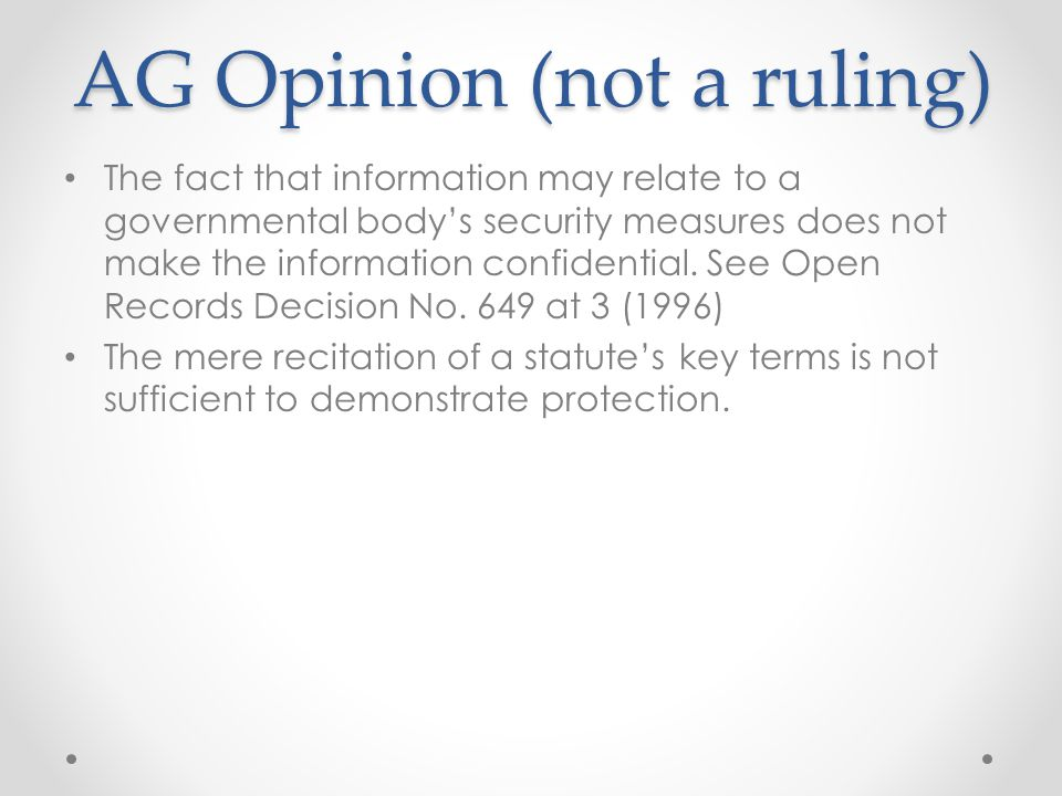 AG Opinion (not a ruling) The fact that information may relate to a governmental body's security measures does not make the information confidential.