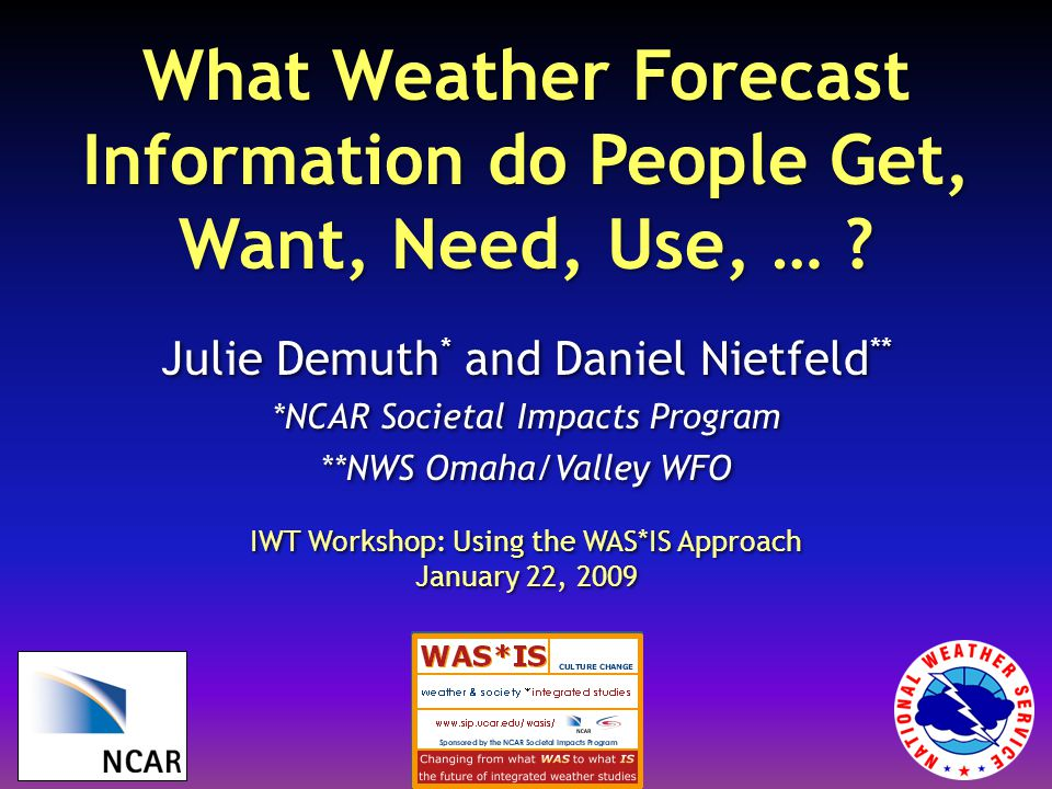 What Weather Forecast Information do People Get, Want, Need, Use, … .