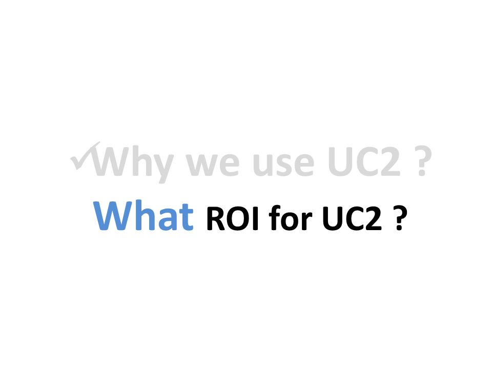 Why we use UC2 What ROI for UC2