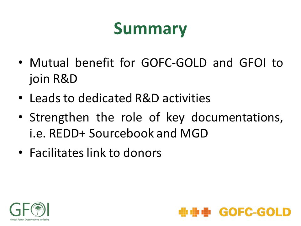 Summary Mutual benefit for GOFC-GOLD and GFOI to join R&D Leads to dedicated R&D activities Strengthen the role of key documentations, i.e.