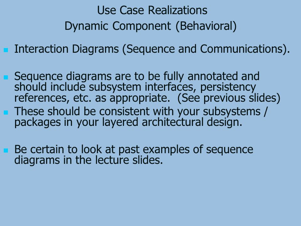 Use Case Realizations Dynamic Component (Behavioral) Interaction Diagrams (Sequence and Communications).