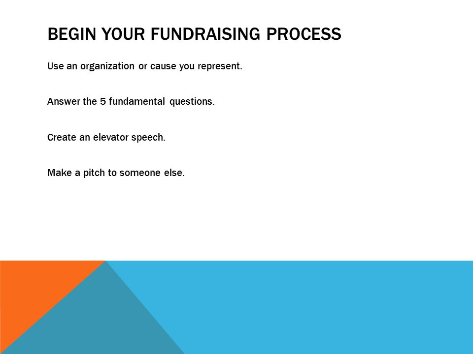 BEGIN YOUR FUNDRAISING PROCESS Use an organization or cause you represent.