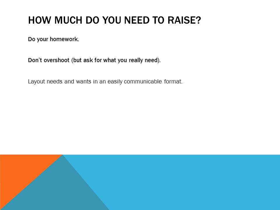 HOW MUCH DO YOU NEED TO RAISE. Do your homework.