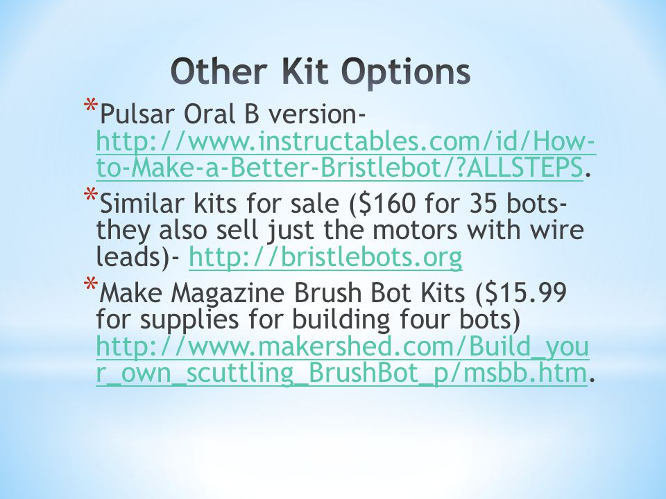 * Pulsar Oral B version- http://www.instructables.com/id/How- to-Make-a-Better-Bristlebot/ ALLSTEPS.