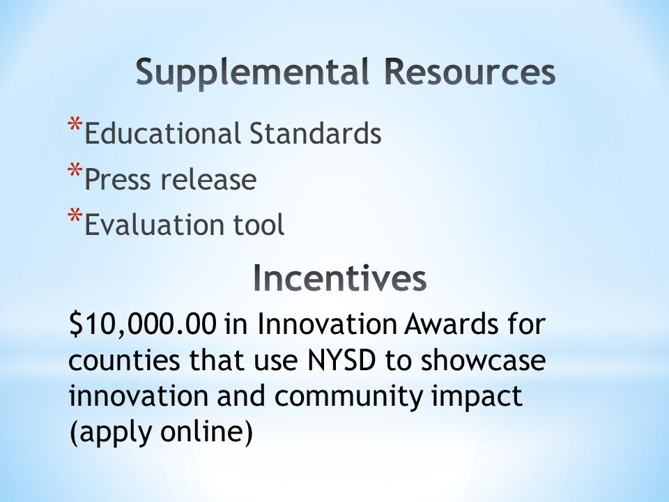 * Educational Standards * Press release * Evaluation tool $10,000.00 in Innovation Awards for counties that use NYSD to showcase innovation and community impact (apply online)