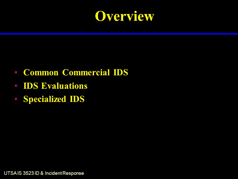 UTSA IS 3523 ID & Incident Response Overview Common Commercial IDS IDS Evaluations Specialized IDS