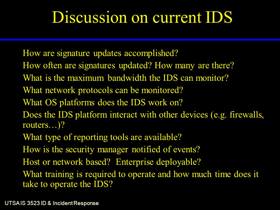 UTSA IS 3523 ID & Incident Response Discussion on current IDS How are signature updates accomplished? How often are signatures updated? How many are t