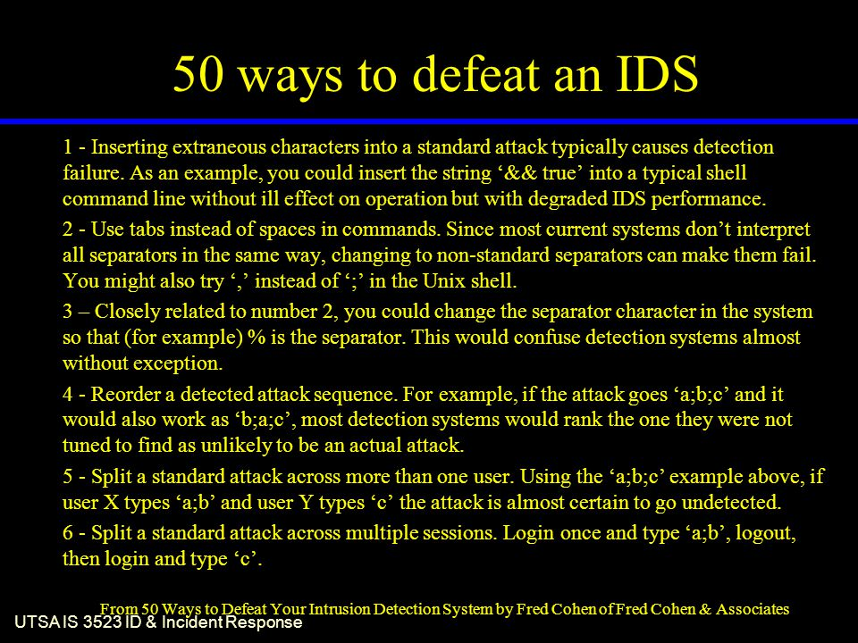 UTSA IS 3523 ID & Incident Response 50 ways to defeat an IDS 1 - Inserting extraneous characters into a standard attack typically causes detection failure.