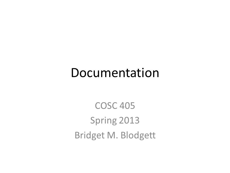 Documentation COSC 405 Spring 2013 Bridget M. Blodgett