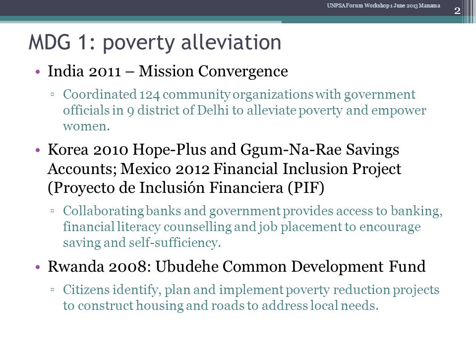 MDG 1: poverty alleviation India 2011 – Mission Convergence ▫Coordinated 124 community organizations with government officials in 9 district of Delhi to alleviate poverty and empower women.