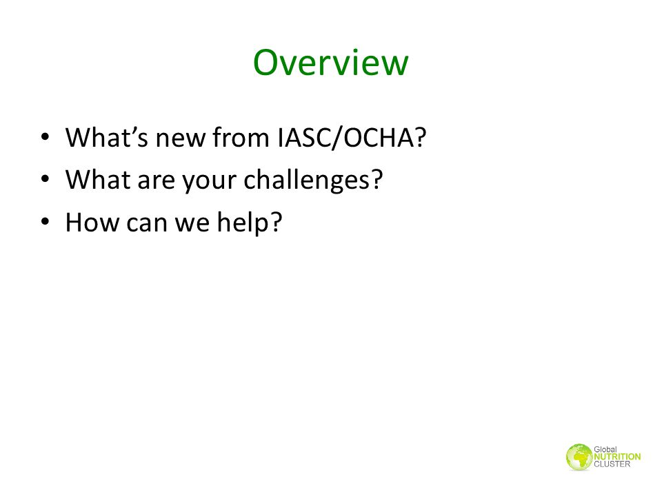 Overview What's new from IASC/OCHA? What are your challenges? How can we help?